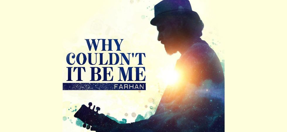 Farhan Akhtar's New Single 'Why Couldn't It Be Me?'